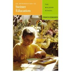 An Introduction to Steiner Education: The Waldorf School  By Francis Edmunds