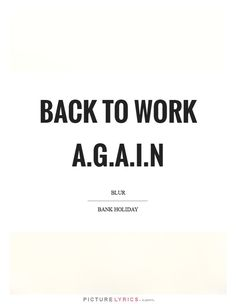 Back to work a.g.a.i.n. Picture Lyrics.