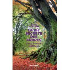 La Vie secrète des arbres Ce qu'ils ressentent, comment ils communiquent, un monde inconnu s'ouvre à nous - relié - Peter Wohlleben, Corinne Tresca - Achat Livre - Achat & prix   fnac