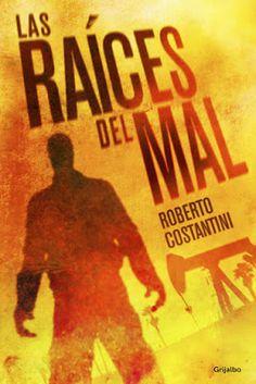 El callejón de las historias: RESEÑA: Las raíces del mal - Roberto Constantini
