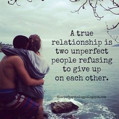 A True Relationship Is Two Unperfect People Refusing To Give Up On Each Other love love quotes quotes couples quote in love love quote i love you relationship quotes image quotes picture quotes romantic quotes