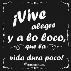 ¡Vive alegre y a lo loco que la vida dura poco! #frases @magicadisseny