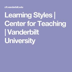 Learning Styles |   Center for Teaching | Vanderbilt University
