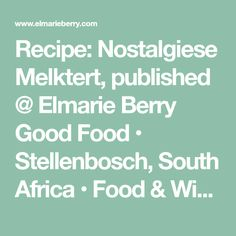 Recipe: Nostalgiese Melktert, published @ Elmarie Berry Good Food • Stellenbosch, South Africa • Food & Wine Pairings, Food Photography & Styling, Recipe Development Berry Good, Melktert, Food Photography Styling, Wine Recipes, Berries, Good Food, Bury, Healthy Food, Yummy Food