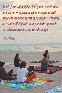 """""""Subtle forms of activism like global meditation and prayer - especially when integrated with more conventional forms of activism - can play a crucial unifying role in any holistic approach to collective healing and social change."""" - David Nicol http://theshiftnetwork.com/?utm_source=pinterest&utm_medium=social&utm_campaign=quote"""