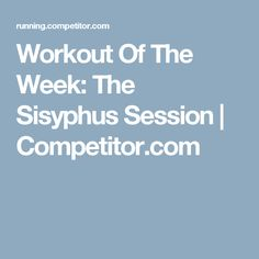 Workout Of The Week: The Sisyphus Session | Competitor.com