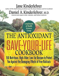 The Antioxidant SaveYourLife Cookbook 150 Nutritious HighFiber LowFat Recipes to Protect Yourself Against the Damaging Effects of Free Radicals Jane Kinderlehrer Smart Food Series *** ** AMAZON BEST BUY ** #LowFatCooking