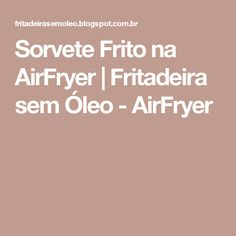 Sorvete Frito na AirFryer | Fritadeira sem Óleo - AirFryer