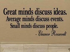 vinyl wall decal quote Great minds discuss ideas Average minds discuss events Small minds discuss people. $9.95, via Etsy.