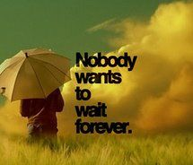 Nobody wants to wait forever . #quotes