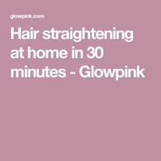 Hair straightening at home in 30 minutes - Glowpink