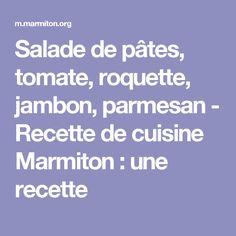 Salade de pâtes, tomate, roquette, jambon, parmesan - Recette de cuisine Marmiton : une recette
