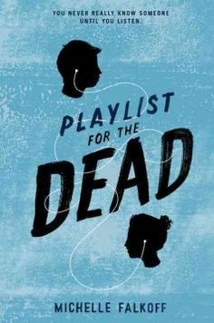 Playlist for the Dead by Michelle Falkoff - After his best friend, Hayden, commits suicide, fifteen-year-old Sam is determined to find out why--using the clues in the playlist Hayden left for him.