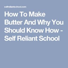 How To Make Butter And Why You Should Know How - Self Reliant School