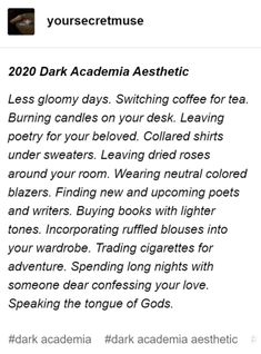 2020 Dark Academia Aesthetic Less gloomy days. Leaving poetry for your beloved. Writing Tips, Writing Prompts, Aesthetic Words, Aesthetic Dark, Gloomy Day, The Secret History, Light In The Dark, Decir No, Thoughts