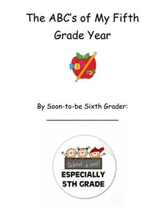 This is an end of the year activity for students to complete as the year winds up.  Included is an ABC portion for the ABCs of fifth grade, clasroo...