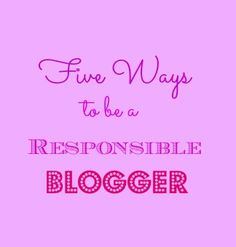 Five Ways to be a Responsible Blogger - Simply Stacie