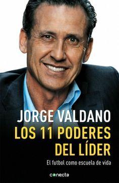 """LOS 11 PODERES DEL LÍDER Jorge Valdano parte de la idea de que todo equipo es """"un estado de ánimo"""" y expone cuáles son, desde su punto de vista, las características necesarias y los poderes de un líder que se encuentre al frente de un equipo de alto rendimiento."""
