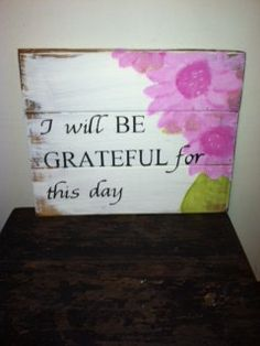 Sign: I will be grateful for this day. $18.00, via Etsy.