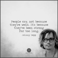 People cry, not because they're weak...