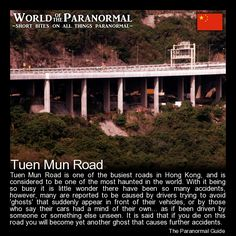 Tuen Mun Road   - Hong Kong, China   - 'World of the Paranormal' are short bite sized posts covering paranormal locations, events, personalities and objects from all across the globe.   Follow The Paranormal Guide at: www.theparanormalguide.com/blog