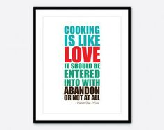 Cooking is like love: it should be entered into with abandon or not at all - Harriet Van Horne