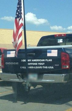 This Patriotic Guy Has The Perfect Response To People Offended By American Flags On His Truck, don't like the country you went to and feel like things should change? Then go back to the country you left, seems you had all you needed. I Love America, God Bless America, America America, American Pride, American Flag, American Quotes, American Spirit, Native American, Old Glory