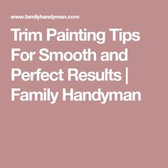 Trim Painting Tips For Smooth and Perfect Results | Family Handyman