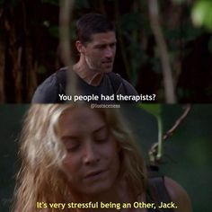 """4.06 """"The Other Woman"""" – JACK: That woman, what was her name? JULIET: Harper. JACK: The two of you friends? JULIET: Not exactly. She was my therapist. JACK: You people had therapists? JULIET: It's very stressful being an Other, Jack. JACK: Seemed kinda hostile, even for a therapist. JULIET: I'm sure there are things from your past that you'd rather not talk about. JACK: Yeah. You read them all in my file. JULIET: Trust me, Jack. You don't wanna see my file."""
