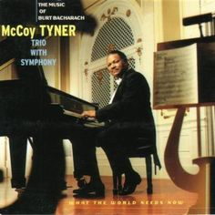 Artist: McCoy Tyner Trio with Symphony Title Of Album: What the World Needs Now: The Music of Burt Bacharach Year Of Release: 1997. Label: Impulse!