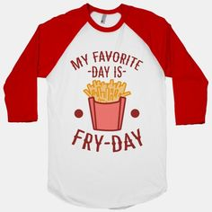 My Favorite Day is Fry-Day #funny #food #fries #friday