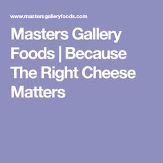 Masters Gallery Foods | Because The Right Cheese Matters