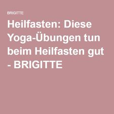 Heilfasten: Diese Yoga-Übungen tun beim Heilfasten gut - BRIGITTE