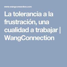La tolerancia a la frustración, una cualidad a trabajar | WangConnection