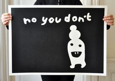 """no you don't"", silkscreen, 50x70, edition of 30"