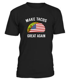 # Make Tacos Great Again - Funny .   Great for taco lovers, americans, funny tshirt for 4th of July party while drinking margaritas. Pair with american flag glasses, flip flops and hat for complete look. Pro trump, republicans, democrats, liberals, snowflake, politics *** IMPORTANT *** These shirts are only available for a LIMITED TIME, so act fast and order yours now!TIP: SHARE it with your friends, buy 2 shirts or more and you will save on shipping.
