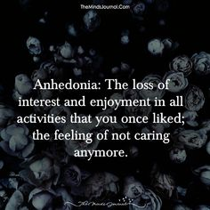 Anhedonia - The loss of interest and enjoyment in all activities that you once liked; the feeling of not caring anymore.-me, for the past three years The Words, Fancy Words, Weird Words, Words To Use, Pretty Words, Beautiful Words, Cool Words, Strange Words, Unusual Words