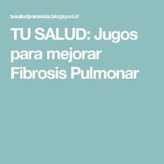 TU SALUD: Jugos para mejorar Fibrosis Pulmonar