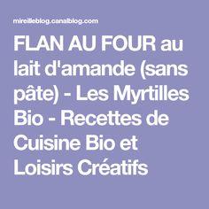 FLAN AU FOUR au lait d'amande (sans pâte) - Les Myrtilles Bio - Recettes de Cuisine Bio et Loisirs Créatifs