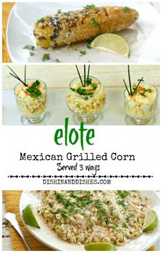 Elote (Mexican Grilled Corn) Three Ways - served as a shooter appetizer, a salad, or straight on the cob! So delicious! #Mexicanstreetcorn #summersoiree #elote #Foodnetwork