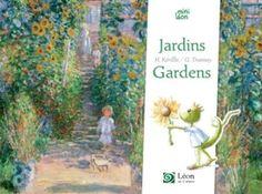 Jardins/Gardens Texte d'Hélène KERILLIS et illustrations de Guillaume TRANNOY.  Relecture du texte en anglais par Régine BOBEE. Mars 2016.