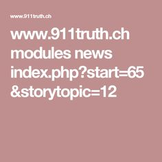 www.911truth.ch modules news index.php?start=65&storytopic=12