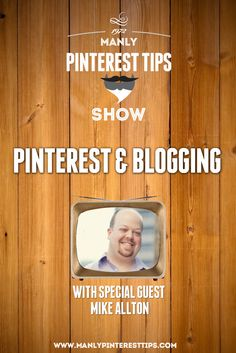 Join us this week as we talk with Mike Allton about using Pinterest to increase your blogging audience.  He'll share his tips and techniques on using this fast growing social platform. | #Blogging #ManlyPinterestTips #Pinterest