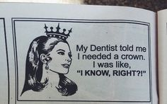 My dentist actually tells me that if my teeth could talk, they'd say thank you. But this is still funny :)
