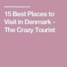 15 Best Places to Visit in Denmark - The Crazy Tourist
