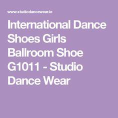 International Dance Shoes Girls Ballroom Shoe G1011 - Studio Dance Wear Ballroom Shoes, Dance Shoes, International Dance, Basic Style, Dance Wear, Girls Shoes, Studio, How To Wear, Dancing Shoes