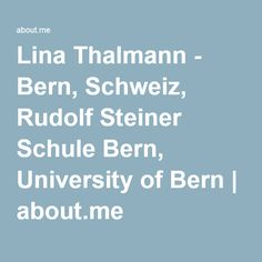 Lina Thalmann - Bern, Schweiz, Rudolf Steiner Schule Bern, University of Bern   about.me