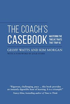 The Coach's Casebook: Mastering the twelve traits that trap us by [Watts, Geoff, Morgan, Kim]