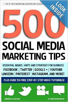 500 Social Media Marketing Tips: Essential Advice, Hints and Strategy for Business: Facebook, Twitter, Pinterest, Google+, YouTube, Instagram #marketing #ecommerce #smallbusiness