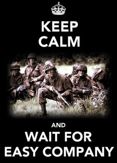 Keep Calm and wait for Easy Company :) Band of Brothers